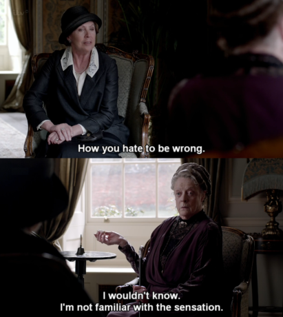 Dowager Countess don't you ever change!